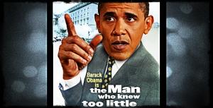 ObamaManWhoKnewTooLittle