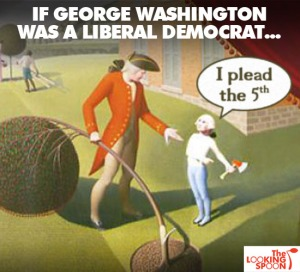 if_george_washington_was_a_liberal_democrat_plead_the_5th