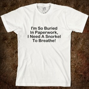 i-m-so-buried-in-paperwork-i-need-a-snorkel-to-breathe.american-apparel-unisex-fitted-tee.white.w760h760